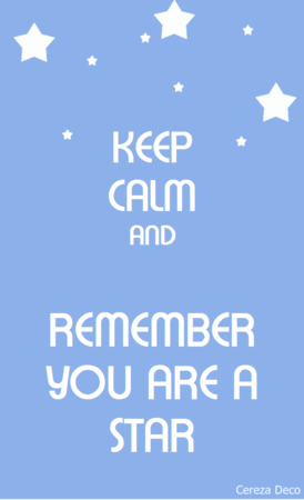 @KEEP CALM AND REMEMBER YOU ARE A STAR