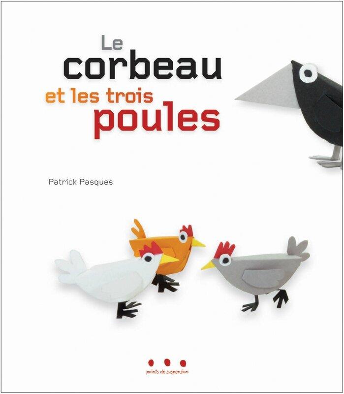 le corbeau et les trois poules, patrick Pasques