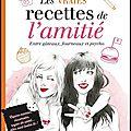 Les vraies recettes de l'amitié - entre gâteaux, fourneaux et psycho - valérie robert & carole wilmet - editions marabout