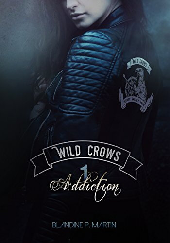 """Wild Crows - Addiction T1"" de Blandine P. MARTIN"