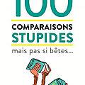 100 comparaisons stupides mais pas si bêtes...,