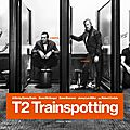La critique de : t2 trainspotting