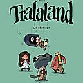Tralaland : un alice au pays des merveilles moderne et barré signé libon!!