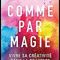 Comme par magie - vivre sa créativité sans la craindre - elizabeth gilbert - editions calmann lévy