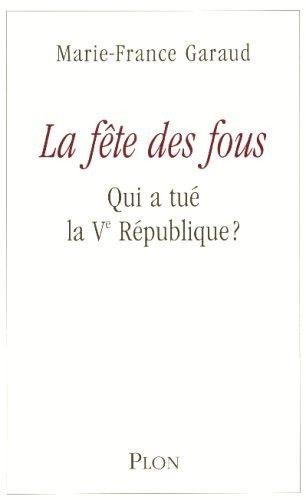 La fête des fous, Qui a tué la Ve République de Marie-France Gar