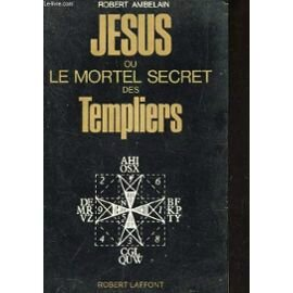 jesus-ou-le-mortel-secret-des-templiers-de-robert-ambelain-1016659057_ML