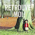 Retrouve-moi ! / anthony browne . - kaléidoscope, 2017