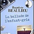La ballade de l'enfant gris - baptiste beaulieu - editions mazarine
