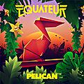 Equateur retrouve la chaleur avec pelican