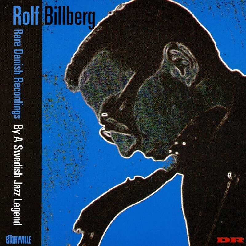 Rolf Billberg - 1956-57 - Rare Danish Recordings By A Swedish Jazz Legend (Storyville)