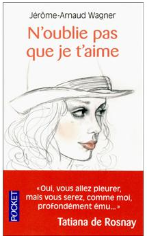 N'OUBLIE PAS QUE JE T'AIME - JEROME-ARNAUD WAGNER - EDITIONS POCKET