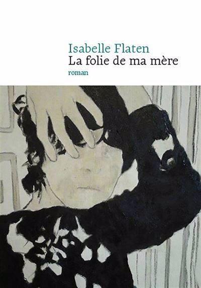 Isabelle Flaten - La folie de ma mère
