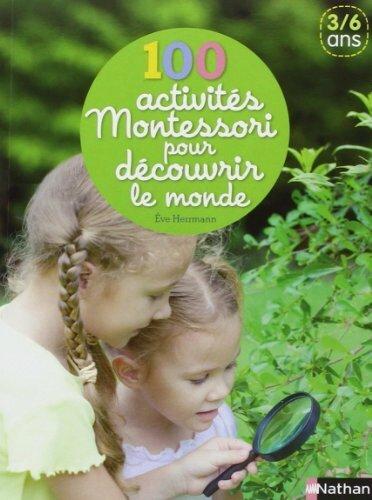 100 activites montessori pour découvrir le monde