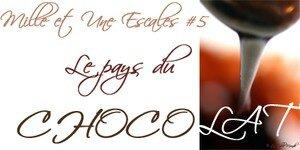 Le Pays du Chocolat_ Mille et une escale #5