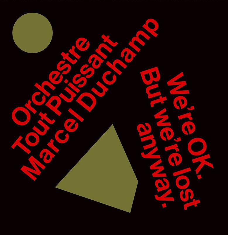 Orchestre tout puissant Marcel Duchamp - We're Ok But We'r'e Lost Anyway