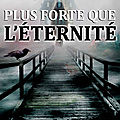 Plus forte que l'éternité - d.f. novel