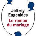 Le roman du mariage - jeffrey eugenides