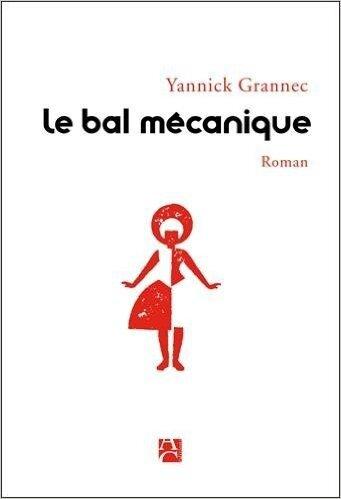 La chronique de Pascal: Le bal mécanique, Yannick Grannec