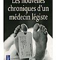 ~ les nouvelles chroniques d'un médecin légiste, michel sapanet