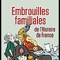 Embrouilles familiales de l'histoire de france - clémentine portier kaltenbach - editions jean claude lattès