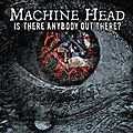 Machine head - is there anybody out there? (official track)