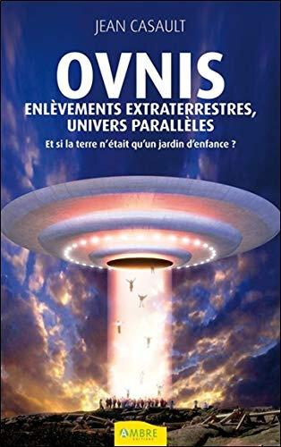 Ovnis enlèvements extraterrestres-univers parallèles-certitude ou fiction Jean Casault