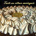 Tarte au citron meringuée (pâte sucrée pierre hermé et meringue suisse)