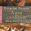 Three river ranch tome 3 : a une condition de roxanne snopek