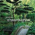 Jardins d'inspiration - Bénédicte Boudasson - Rustica