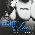 Fight for love tome 3 : remy de katy evans