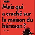 Mais qui a craché sur la maison du hérisson ? / thierry dedieu. - saltimbanque editions, 2019